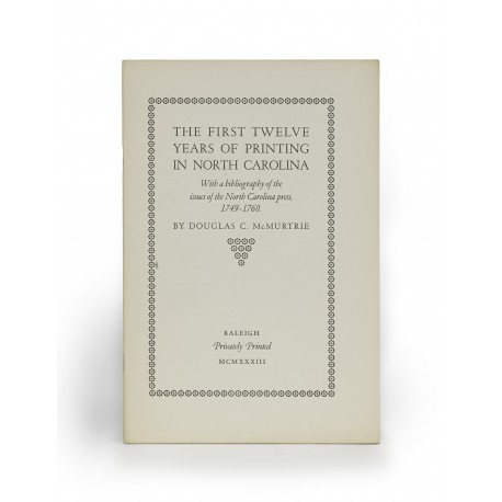 The first twelve years of printing in North Carolina : with a bibliography of the issues of the North Carolina press, 1749-1760