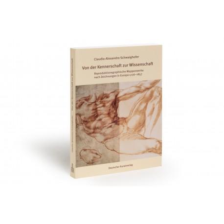 Von der Kennerschaft zur Wissenschaft : Reproduktionsgraphische Mappenwerke nach Zeichnungen in Europa 1726-1857 (Münchener Universitätsschriften des Instituts für Kunstgeschichte, 6)