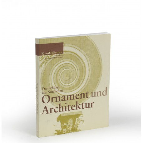 Ornament und Architektur : das Schöne am Nützlichen (catalogue of an exhibition held at the Kunstbibliothek, Staatliche Museen zu Berlin, 28 September-25 November 2007)