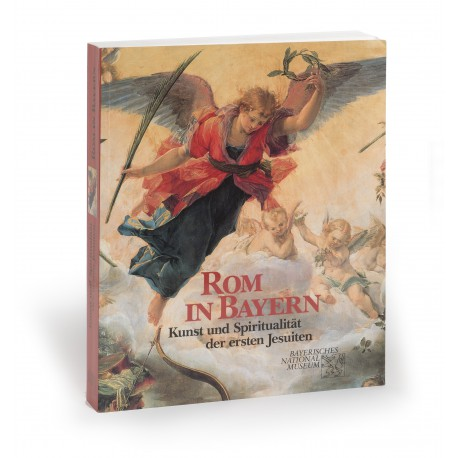Rom in Bayern : Kunst und Spiritualität der ersten Jesuiten (catalogue of an exhibition held in the Bayerisches Nationalmuseum, Munich, 30 April-20 July 1997]