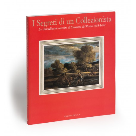 I segreti di un collezionista : Le straordinarie Raccolte di Cassiano dal Pozzo 1588-1657 (catalogue of an exhibition in the Palazzo Barberini, 29 September 2000-26 November 2000)