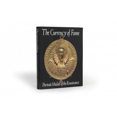 The Currency of fame : portrait medals of the Renaissance (catalogue of an exhibition held at the National Gallery of Art, 23 January 23-1 May 1994; Frick Collection, New York, 24 May-22 August 1994; National Gallery of Scotland, Edinburgh, 1 September-1 December 1994; and Germanisches Nationalmuseum, Nuremberg)