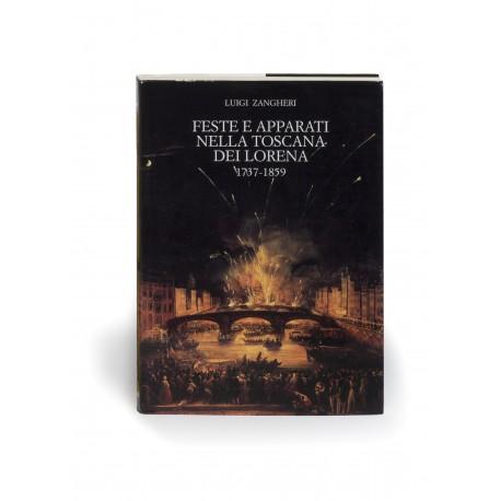 """Feste e apparati nella Toscana dei Lorena 1737-1859 (Biblioteca dell' """"Archivum Romanicum"""", Serie 1: Storia, Letteratura, Paleografia, 266)"""