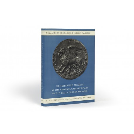 Renaissance medals from the Samuel H. Kress Collection at the National Gallery of Art. Based on the catalogue of Renaissance medals in the Gustave Dreyfus Collection by G.F. Hill : Revised and enlarged by Graham Pollard (Complete catalogue of the Samuel H. Kress Collection)