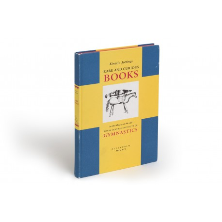Kinetic jottings : rare and curious books in the library of the old Royal Central Institute of Gymnastics : an Illustrated and annotated catalogue