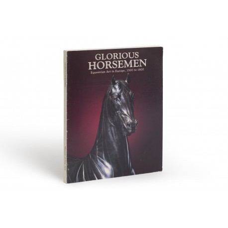 Glorious horsemen : equestrian art in Europe, 1500-1800 (catalogue of an exhibition held at the Museum of Fine Arts, Springfield, MA, 27 September-29 November 1981; and J.B. Speed Art Museum, Louisville, KY, 11 January-28 February 1982)