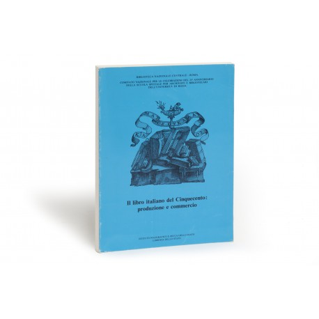 Il libro italiano del Cìnquecento : produzione e commercio (catalogue of an exhibition organised by the Biblioteca Nazionale Centrale Vittorio Emanuele II, Rome, 20 October-16 December 1989)