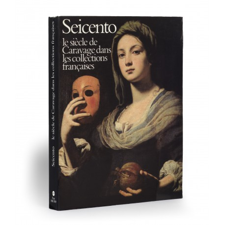 Seicento : Le siècle de Caravage dans les collections françaises (catalogue of an exhibition held at the Grand Palais, Paris, 11 October 1988-2 January 1989; Palazzo Reale / Civico Museo d'Arte Contemporanea, Milan, March-April 1989)