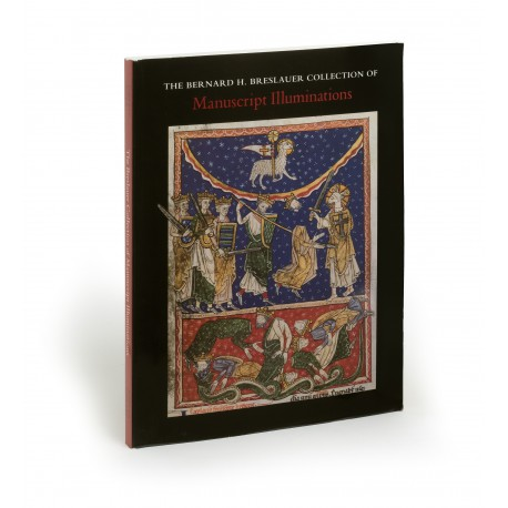 The Bernard H. Breslauer Collection of manuscript illuminations (catalogue of an exhibition held in the Pierpont Morgan Library, New York, 9 December 1992-4 April 1993)