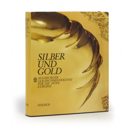 Silber und Gold : Augsburger Goldschmiedekunst für die Höfe Europas (catalogue of an exhibition held at the Bayerisches Nationalmuseum, Munich, 23 February-29 May 1994)