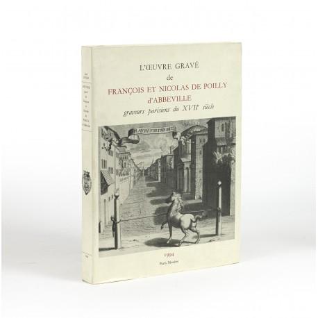 L'oeuvre gravé de François et Nicolas de Poilly d'Abbeville, graveurs parisiens du XVIIe siècle : catalogue général (Histoire Générale de Paris)