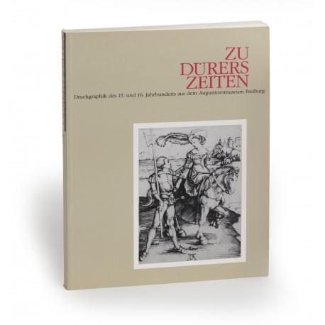 Zu Dürers Zeiten : Druckgraphik des 15. und 16. Jahrhunderts aus dem Augustinermuseum Freiburg (catalogue of an exhibition held at the Augustinermuseum, Freiburg im Breisgau, [1991])