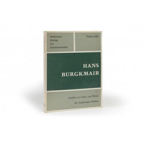 Hans Burgkmair; Studien zu Leben und Werk des Augsburger Malers (Bruckmanns Beiträge zur Kunstwissenschaft)
