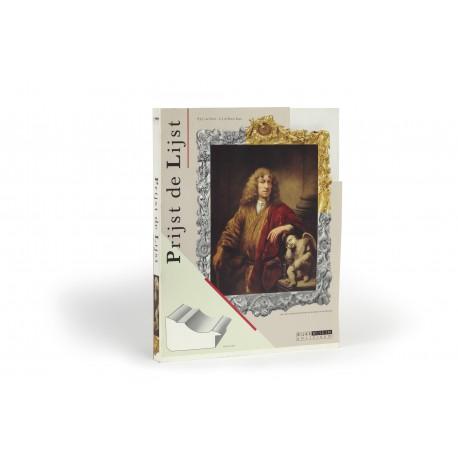 Prijst de Lijst : De Hollandse schilderijlijst in de zeventiende eeuw (catalogue of an exhibition held at the Rijksmuseum, Amsterdam, 6 April-1 July 1984)