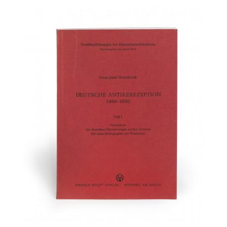 Deutsche Antikerezeption 1450-1550 : Teil I : Verzeichnis der deutschen Übersetzungen antiker Autoren : Mit einer Bibliographie der Übersetzer (Veröffentlichungen zur Humanismusforschung, 1)