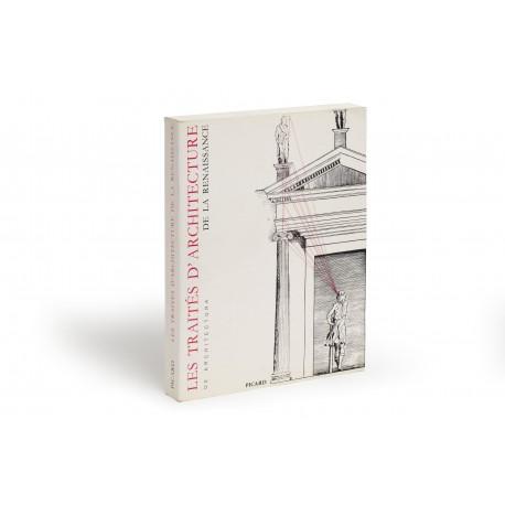 Les Traités d'architecture de la Renaissance : actes du colloque tenu à Tours du 1er au 11 juillet 1981 (Université de Tours, Centres d'études Supérieures de la Renaissance, Collection 'De Architectura')