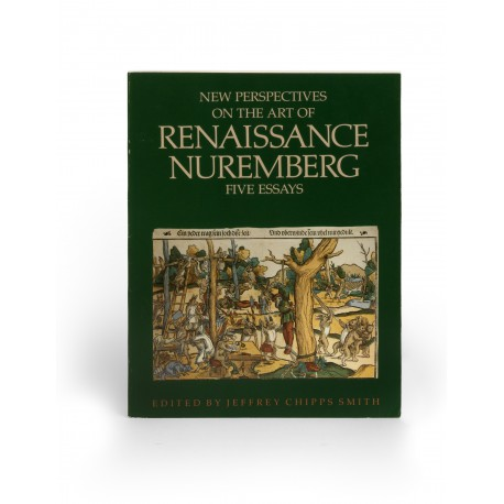 New perspectives on the art of Renaissance Nuremberg : five essays