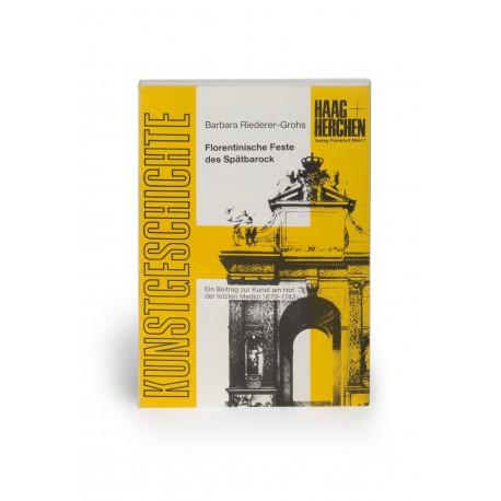 Florentinische Feste des Spätbarock : Ein Beitrag zur Kunst am Hof der letzten Medici 1670-1743 (Kunstgeschichte, 1)