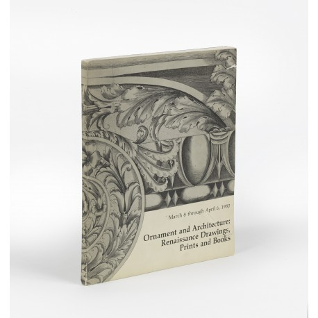Ornament and architecture : Renaissance drawings, prints and books (catalogue of an exhibition held at the David Winton Bell Gallery, Brown University, Providence, RI, 8 March-6 April 1980; Exhibitions of the Department of Art, Brown University, 13)