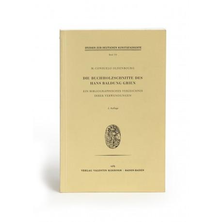 Die Buchholzschnitte des Hans Baldung Grien : Ein bibliographisches Verzeichnis ihrer Verwendungen, 2. Auflage (Studien zur deutschen Kunstgeschichte, 335)