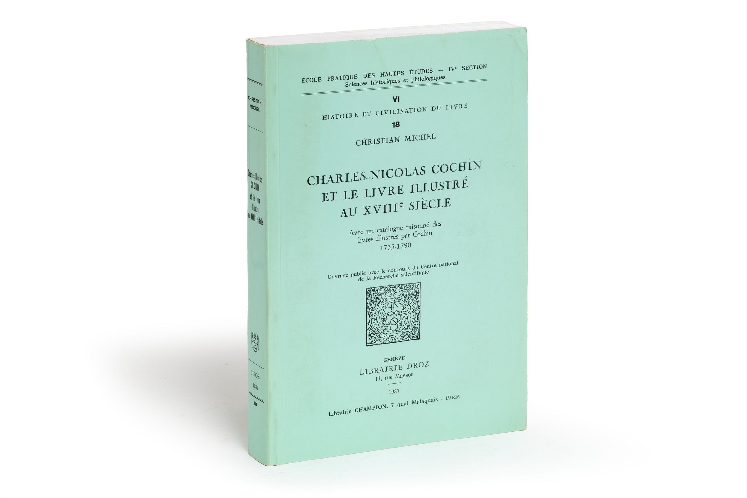 Charles Nicolas Cochin Et Le Livre Illustre Au Xviiie Siecle Avec Un Catalogue Raisonne Des Livres Illustres Par Cochin 1735 1790 Publications De