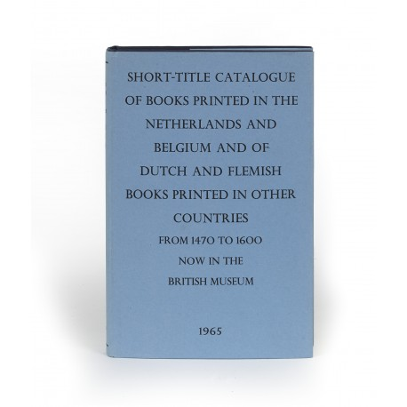 Short-title catalogue of books printed in The Netherlands and Belgium and of Dutch and Flemish books printed in other countries from 1470 to 1600 now in the British Museum