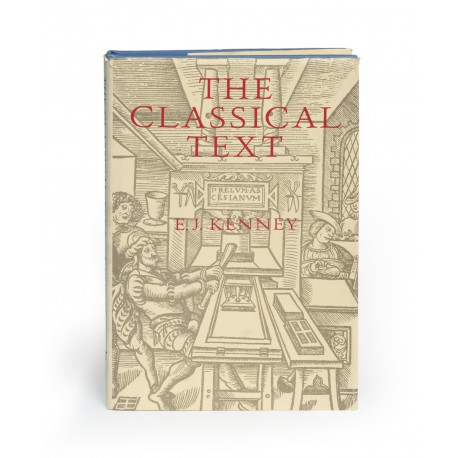 The Classical text : aspects of editing in the age of the printed book (Sather classical lectures; 44)