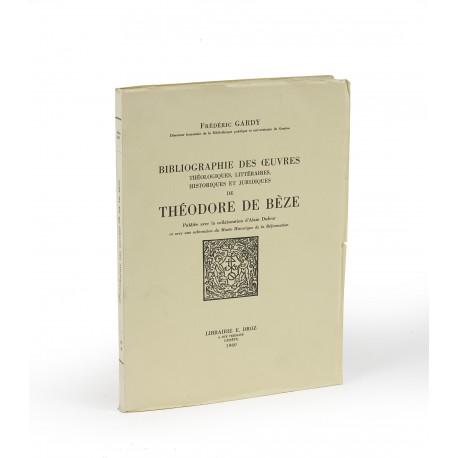 Bibliographie des œuvres théologiques, littéraires, historiques et juridiques de Théodore de Bèze : Publiée avec la collaboration d'Alain Dufour (Travaux d'Humanisme et Renaissance, 41)