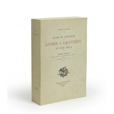 Guide de l'amateur de livres à gravures du XVIIIe siècle : Sixième édition revue, corrigée et considérablement augmentée par Seymour De Ricci