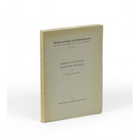 Ulrich von Hutten und seine Drucker : eine Bibliographie der Schriften Huttens im 16. Jahrhundert : mit Beiträgen von Heinrich Grimm (Beiträge zum Buch und Bibliothekswesen, 6)
