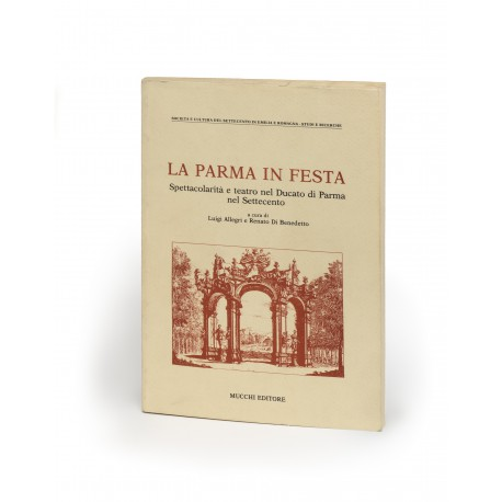La Parma in Festa : spettacolarità e teatro nel Ducato di Parma nel Settecento (Società e Cultura del Settecento in Emilia e Romagna, Studi e Ricerche)