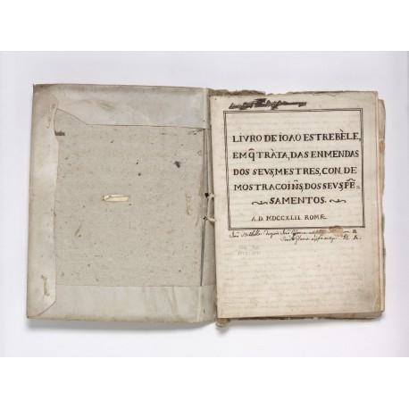 Livro de Ioao Estrebèle, / em q[ue] tràta, das enmendas / dos sevs, mestres, con de / mostracoiñs, dos sevs, pe[n]- / samentos. / A.D. MDCCXLII. Romæ. (I, folio 1r)